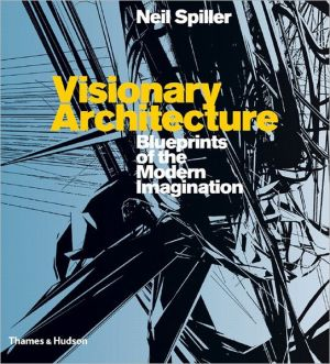 Visionary Architecture: Blueprints of the Modern Imagination book written by Neil Spiller