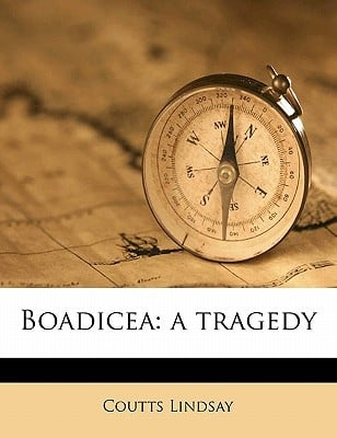 Boadicea: A Tragedy book written by Coutts Lindsay , Lindsay, Coutts