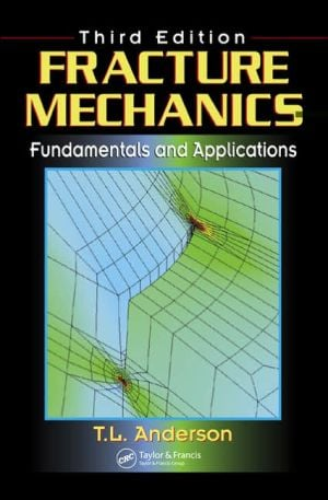 Fracture Mechanics: Fundamentals and Applications book written by T. L. Anderson