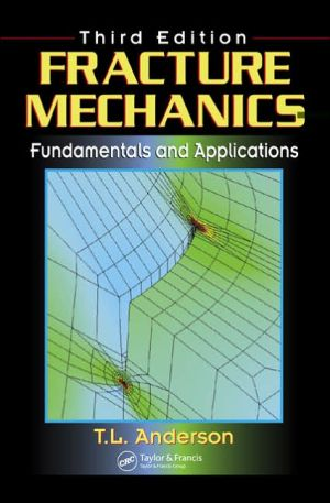 Fracture Mechanics: Fundamentals and Applications written by T. L. Anderson