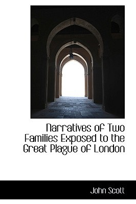 Narratives of Two Families Exposed to the Great Plague of London book written by Scott, John