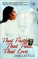 That Faith, That Trust, That Love book written by Jamellah Ellis