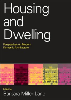 Housing and Dwelling: A Reader on Modern Domestic Architecture book written by B. Miller Lane