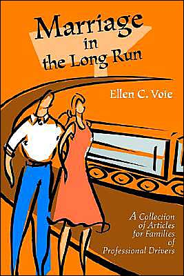 Marriage in the Long Run:A Collection of Articles for Families of Professional Drivers book written by Ellen C. Voie
