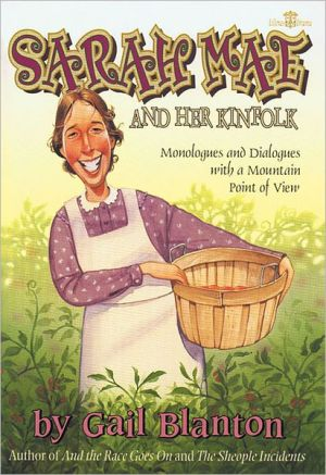 Sarah Mae and Her Kinfolk: Monologues and Dialogues with a Mountain Point of View book written by Gail Blanton