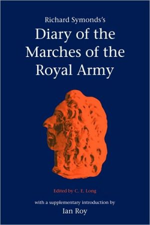 Richard Symond's Diary of the Marches of the Royal Army book written by C. E. Long