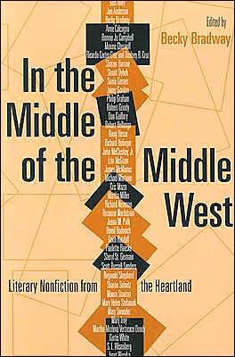 In the Middle of the Middle West: Literary Nonfiction from the Heartland written by Becky Bradway