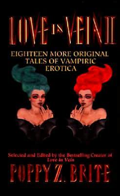 Love in Vein II: Eighteen More Original Tales of Vampiric Erotica book written by Poppy Z. Brite