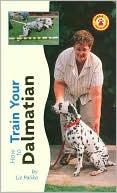 How to Train Your Dalmatian (How to Train Series) book written by Liz Palika