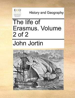 The Life of Erasmus. Volume 2 of 2 book written by Jortin, John