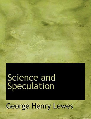 Science and Speculation book written by George Henry Lewes