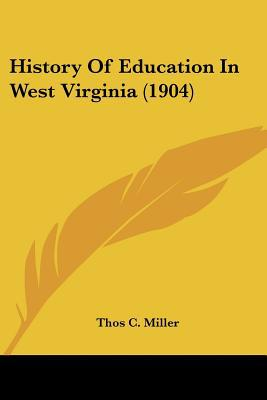 History Of Education In West Virginia (1904) written by Thos C. Miller