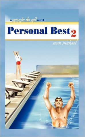 Personal Best II: A Going for the Gold Novel book written by Sean Michael