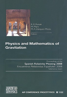 Physics and Mathematics of Gravitation: Proceedings of the Spanish Relativity Meeting 2008 written by K. E. Kunze (Editor), M. Mars (Editor), M. A. Vazquez-Mozo (Editor)