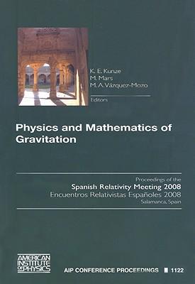 Physics and Mathematics of Gravitation: Proceedings of the Spanish Relativity Meeting 2008 written by K. E. Kunze (Editor), M. Mars (Editor), M. A. Vazquez-Mozo (Editor)