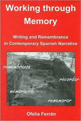 Working Through Memory: Writing and Remembrance in Contemporary Spanish Narrative book written by Ofelia Ferran