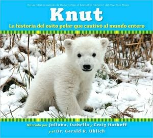 Knut: La historia del osito polar que cautivó al mundo entero (Knut: How One Little Polar Bear Captivated The World) book written by Isabella Hatkoff