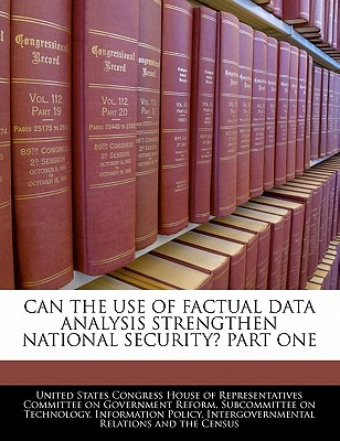 Can the Use of Factual Data Analysis Strengthen National Security? Part One written by United States Congress House of Represen