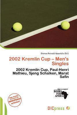 2002 Kremlin Cup - Men's Singles written by Dismas Reinald Apostolis