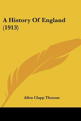 A History Of England (1913) written by Allen Clapp Thomas