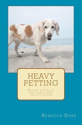 Heavy Petting book written by Rebecca Dube