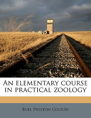 An Elementary Course in Practical Zoology book written by Colton, Buel Preston