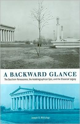 A Backward Glance: The Southern Renascence, the Autobiographical Epic, and the Classical Legacy book written by Joseph R. Millichap