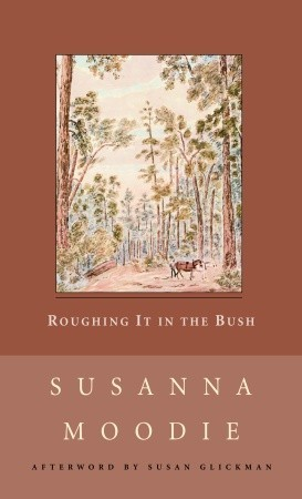 Roughing it in the bush, or, Life in Canada written by Susanna Moodie
