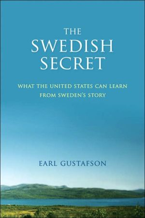 The Swedish Secret: What the United States Can Learn from Sweden's Story book written by Earl Gustafson