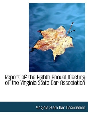 Report of the Eighth Annual Meeting of the Virginia State Bar Association written by State Bar Association, Virginia