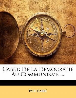 Cabet: de La Dmocratie Au Communisme ... book written by Carr, Paul