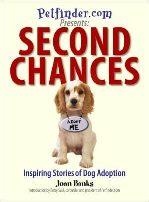 Second Chances: Inspiring Stories of Dog Adoption book written by Joan Banks