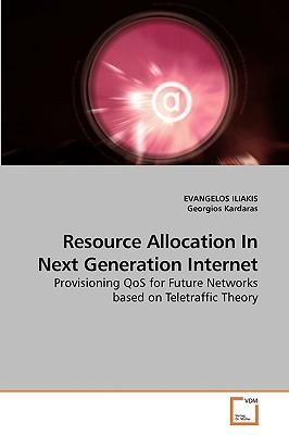 Resource Allocation in Next Generation Internet written by Iliakis, Evangelos , Kardaras, Georgios