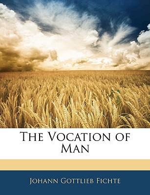 The Vocation of Man book written by Johann Gottlieb Fichte , Fichte, Johann Gottlieb