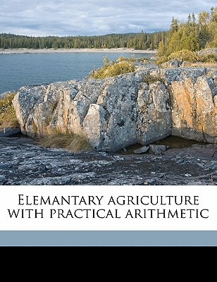 Elemantary Agriculture with Practical Arithmetic book written by And Haselwood, Hatch