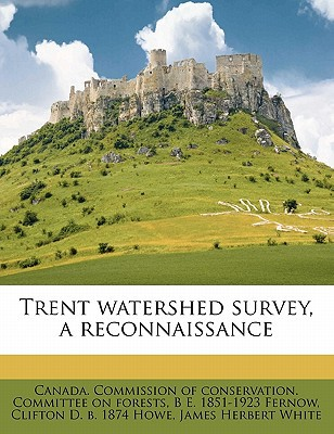 Trent Watershed Survey, a Reconnaissance written by Canada Commission of Conservation
