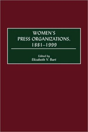 Women's Press Organizations, 1881-1999 book written by Elizabeth V. Burt