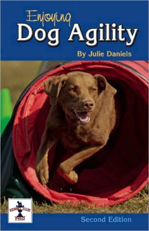 Enjoying Dog Agility, Revised 2nd Edition book written by Julie Daniels