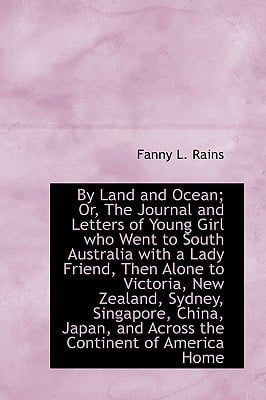 By Land and Ocean; Or, the Journal and Letters of Young Girl Who Went to South Australia with a Lady book written by Rains, Fanny L.