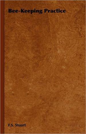 Bee-Keeping Practice book written by F. S. Stuart
