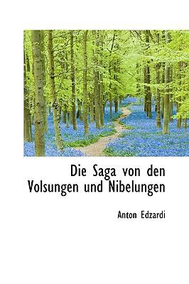 Die Saga Von Den Volsungen Und Nibelungen book written by Edzardi, Anton
