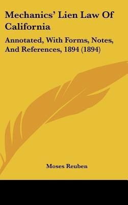 Mechanics' Lien Law of California: Annotated, with Forms, Notes, and References, 1894 (1894) book written by Reuben, Moses