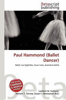 Paul Hammond (Ballet Dancer) written by Lambert M. Surhone