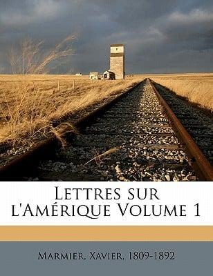 Lettres Sur L'Amerique Volume 1 book written by , MARMIER , 1809-1892, Marmier Xavier