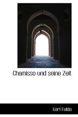 Chamisso Und Seine Zeit book written by Fulda, Karl