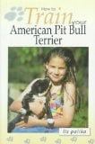How to Train Your American Pit Bull Terrier book written by Liz Palika