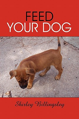 Feed Your Dog book written by Shirley Billingsley