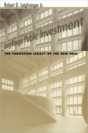 Long-Range Public Investment: The Forgotten Legacy of the New Deal book written by Robert D. Leighninger
