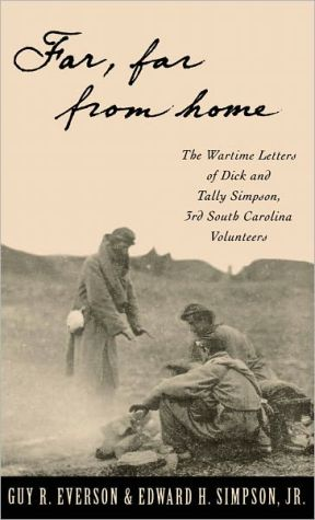 Far, Far from Home: The Wartime Letters of Dick and Tally Simpson, Third South Carolina Volunteers book written by Dick Simpson