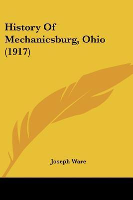 History Of Mechanicsburg, Ohio (1917) written by Joseph Ware